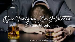 Cristian Jacobo   Que Traigan La Botella (Letra)