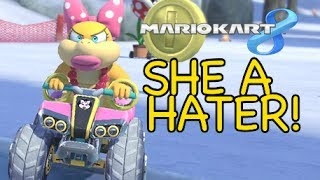 SHE A HATER! [MARIO KART 8]