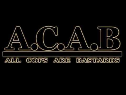 A.C.A.B. - All Cops Are Bastards!