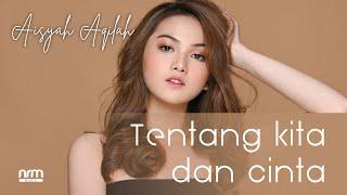 Download lagu Aisyah Aqilah Tentang Kita Dan Cinta Mp3