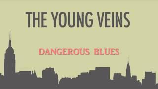 The Young Veins - Dangerous Blues Lyrics