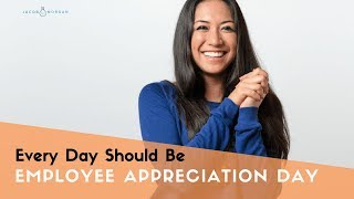 Every Day Should Be Employee Appreciation Day - Jacob Morgan