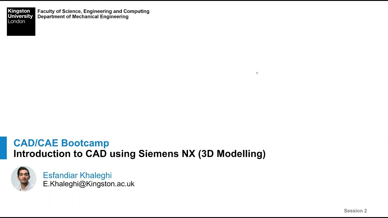 CAD/CAE Bootcamp - Session 2 - 3D Modelling using Siemens NX