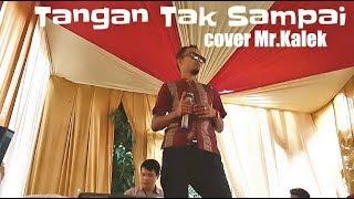 Tangan Tak Sampai...Cover Mr.Kalek