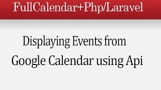 FullCalendar with GoogleCalendar Api in Php/Laravel