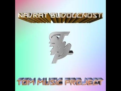 Tom music project - Tom Music Project - Návrat budoucnosti
