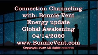 04/14/20 - Energy Update - Bonnie Vent Channeling - Global Awakening