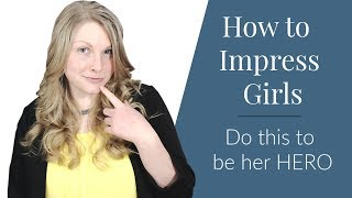 How to Impress Girls | Do This to be Her Hero | Coach Melannie