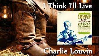 Charlie Louvin - I Think I'll Live