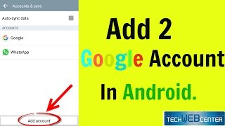 How to Add 2 Google Accounts in Your Android Mobile?