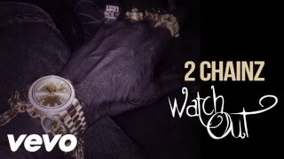 Watch Out (Clean Version) - 2 Chainz