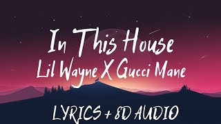 Lil Wayne   Feat. Gucci Mane   In This House ( Lyrics + 8D AUDIO )
