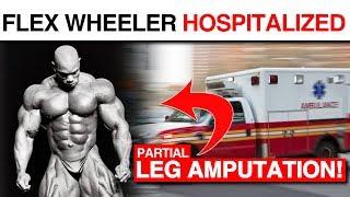 Flex Wheeler Hospitalized - Leg Partially Amputated! | Cardio Confessions