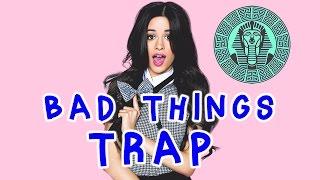 Machine Gun Kelly Bad Things Trap Remix 2017 - Camila Cabello Bad Thing Remix