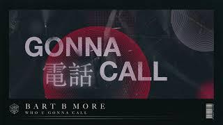 Bart B More - Who U Gonna Call
