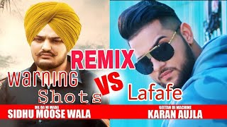 Warning Shots Vs Lafafe {Remix Song} - Sidhu Moosewala Vs Sanam Bhullar And Karan Aujla