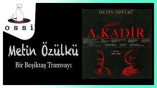 Metin Özülkü / Bir Beşiktaş Tramvayı