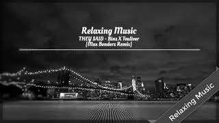 THEY SAID - BinZ x Touliver [ Dj Max Benderz Remix ] |Relaxing Music|