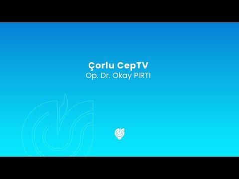 Eğitim - Çorlu CepTV - 21.02.2018 - Op.Dr. Okay PIRTI