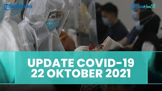 Update Covid-19 Indonesia 22 Oktober 2021: Kasus Tambah 760, 1.231 Sembuh, 33 Meninggal