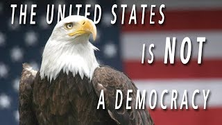 Why America is NOT a Democracy!