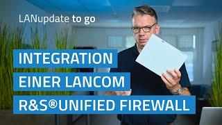 LANupdate to go   Integration einer LANCOM R&S®Unified Firewall