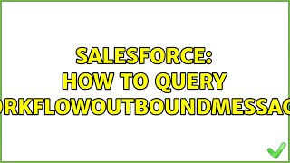 Salesforce: How to query WorkflowOutboundMessage?