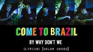 Come To Brazil   Why Don't We (LYRICS) [Color Coded]