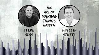 Phillip on The Art of Making Things Happen with Steve Sims