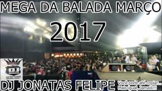 MEGA DA BALADA MARÇO 2017 (DJ JONATAS FELIPE)