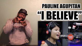 "PAULINE AGUPITAN ""I BELIEVE"" (FANTASIA) |REACTION"