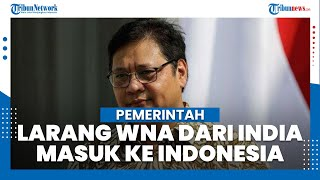 Pemerintah Resmi Larang WNA India Masuk Indonesia Mulai 25 April 2021