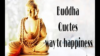 Buddha Quotes - Way To Happiness