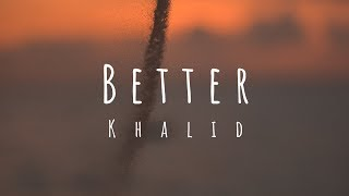 Khalid   Better (Lyrics  Lyric Video)