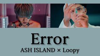 【カナルビ/日本語字幕】ASH ISLAND - Error (feat. Loopy)