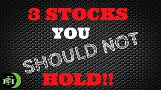 3 STOCKS YOU SHOULD NOT HOLD!!!