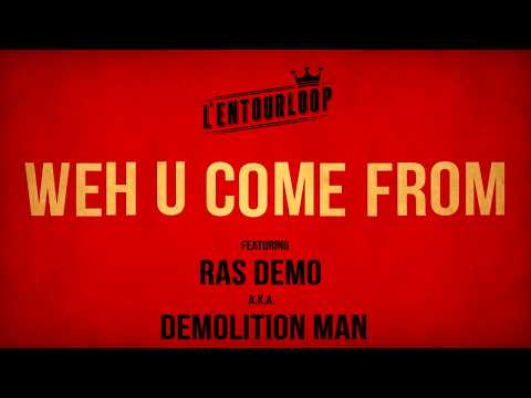 L'ENTOURLOOP Ft. Ras Demo - Weh U Come From (Official Audio) Mp3