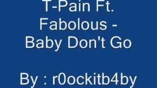 T-Pain Ft. Fabolous - Baby Don't Go