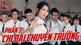 [Nhạc chế] - CHỊ ĐẠI CHUYỂN TRƯỜNG ( PHẦN 3 ) | Thiên An | Gangster Girl In Highschool Part 3