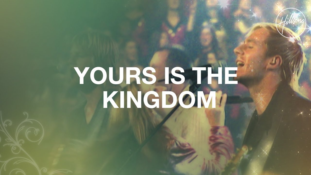 Yours Is the Kingdom - Hillsong Worship - YouTube