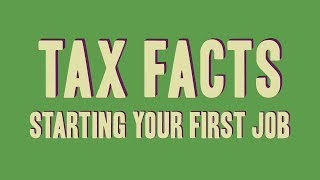Tax Facts: Starting your first job