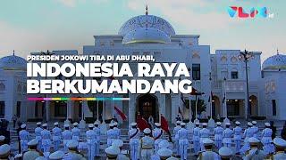 Jokowi Tiba Di Abu Dhabi, Lagu Indonesia Raya Berkumandang Di Istana Qasr Al Watan