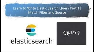 Learn to Write Elastic Search Query Part 1 Match Filter and Source