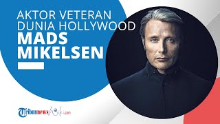 Profil Mads Mikkelsen - Aktor Veteran Hollywood yang Dulunya adalah Seorang Penari