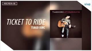 Tiago Iorc - Ticket to Ride (Álbum Let Yourself In) [Áudio Oficial]