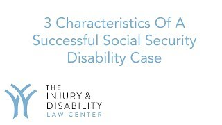 3 Characteristics of Successful Social Security Disability Case