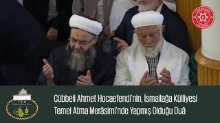 Cübbeli Ahmet Hocaefendi'nin, İsmailağa Külliyesi  Temel Atma Merâsimi'nde Yapmış Olduğu Duâ