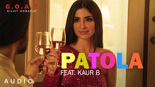 Diljit Dosanjh: Patola Ft. Kaur B (Audio) G.O.A.T.   Latest Punjabi Song 2020