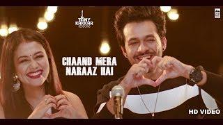Chaand Mera Naraaz Hai Tony Kakkar, Neha Kakkar