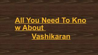 All You Need To Know About Vashikaran